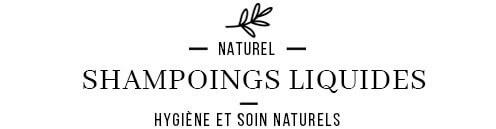 Shampooings liquides naturels et biologiques pour un soin naturel