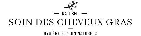 Soins naturels et Bio des cheveux gras