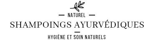 Shampooings ayurvédiques naturels et biologiques pour un soin naturel