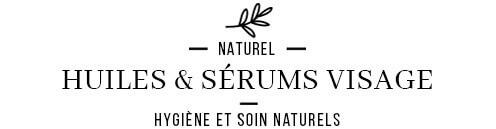 Huiles et sérums naturels et écologiques pour le visage